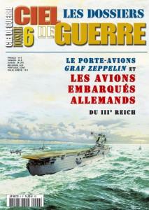 Les Dossiers Ciel de Guerre n°6: Le Porte-avions Graf Zeppelin et les avions embarqués allemands du IIIè reich