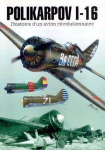 POLIKARPOV I-16 L'histoire d'un avion révolutionnaire